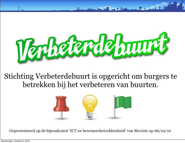 Stichting Verbeterdebuurt is opgericht om burgers te         betrekken bij het verbeteren van buurten.            Gepresen...