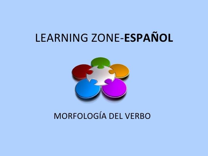 LEARNING ZONE- ESPAÑOL MORFOLOGÍA DEL VERBO