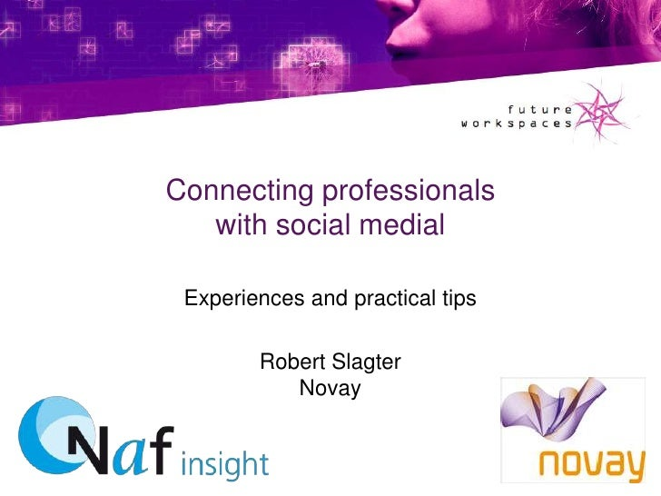 Connecting professionalswithsocialmedial<br />Experiences and practical tips<br />Robert SlagterNovay<br />