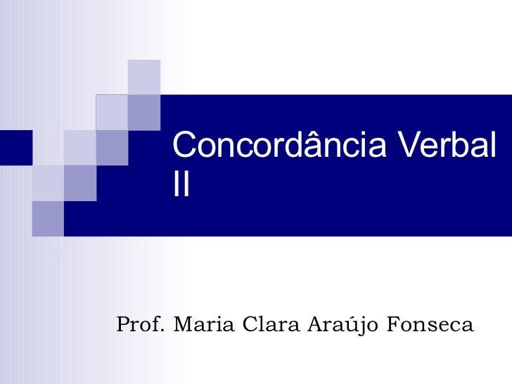 Concordância Verbal II Prof. Maria Clara Araújo Fonseca
