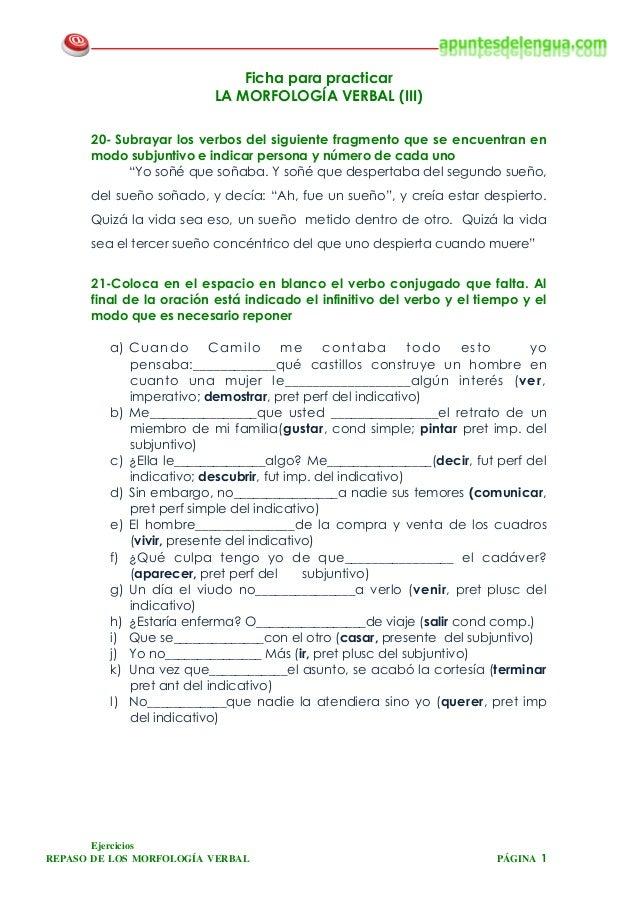 Ejercicios REPASO DE LOS MORFOLOGÍA VERBAL PÁGINA 1 Ficha para practicar LA MORFOLOGÍA VERBAL (III) 20- Subrayar los verbo...