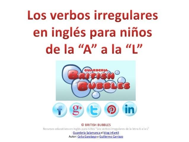"""© BRITISH BUBBLESRecursos educativos en inglés para niños """"Los verbos irregulares de la letra A a la L""""                   ..."""