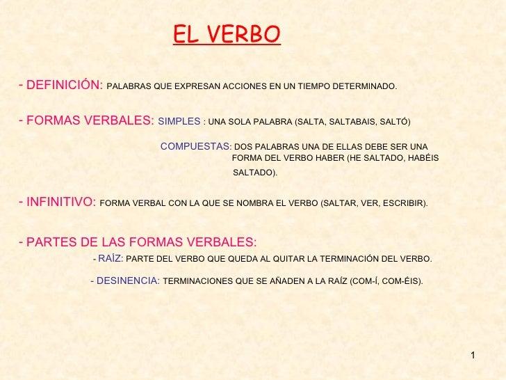 EL VERBO- DEFINICIÓN: PALABRAS QUE EXPRESAN ACCIONES EN UN TIEMPO DETERMINADO.- FORMAS VERBALES: SIMPLES : UNA SOLA PALABR...
