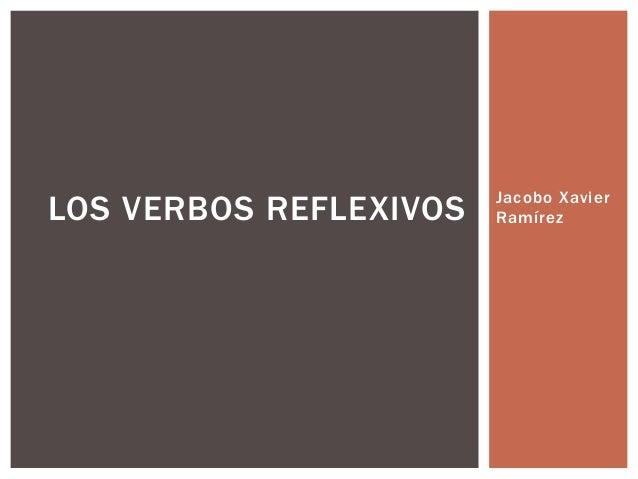 Jacobo XavierRamírezLOS VERBOS REFLEXIVOS