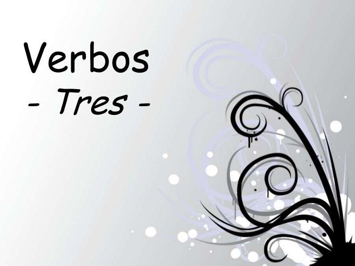Verbos- Tres -