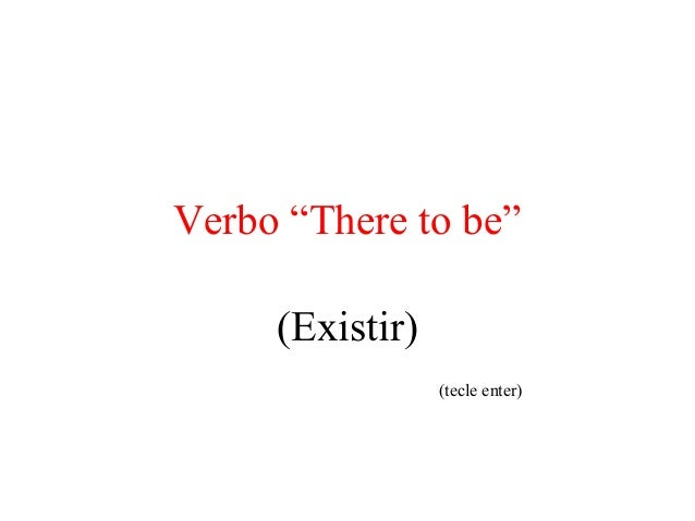 """Verbo """"There to be""""(Existir)(tecle enter)"""