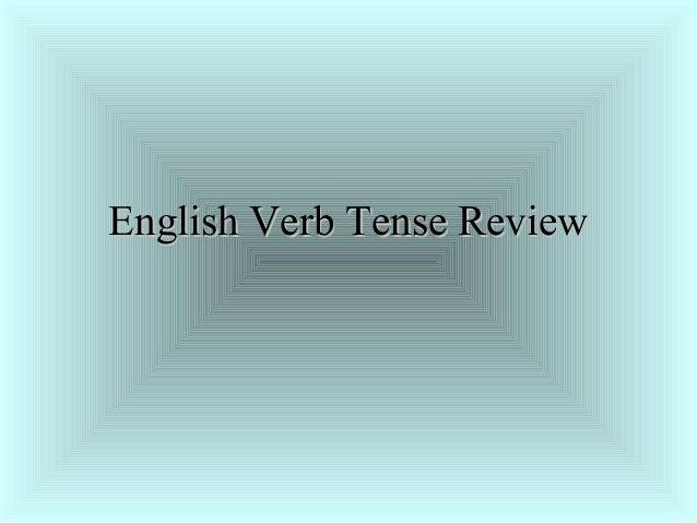 English Verb Tense ReviewEnglish Verb Tense Review