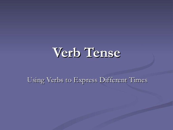 Verb TenseUsing Verbs to Express Different Times
