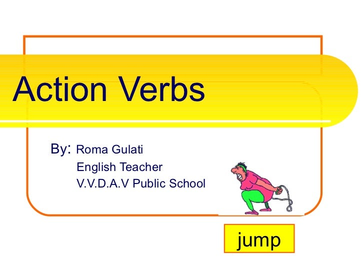 Action Verbs By :  Roma Gulati English Teacher V.V.D.A.V Public School jump