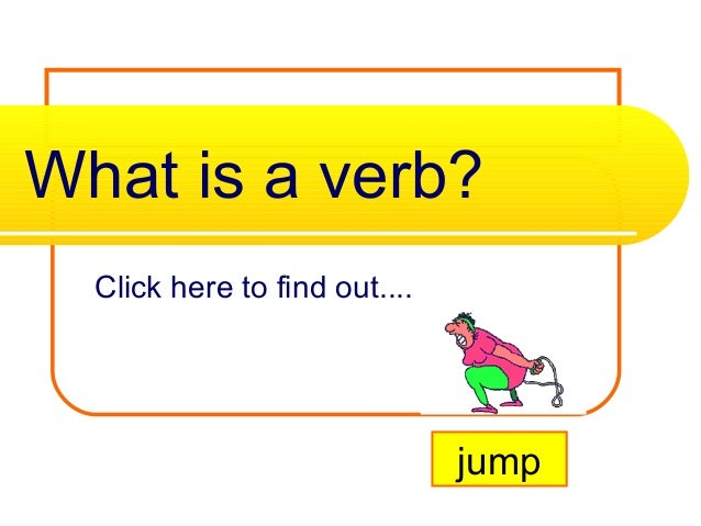 What is a verb? Click here to find out.... jump