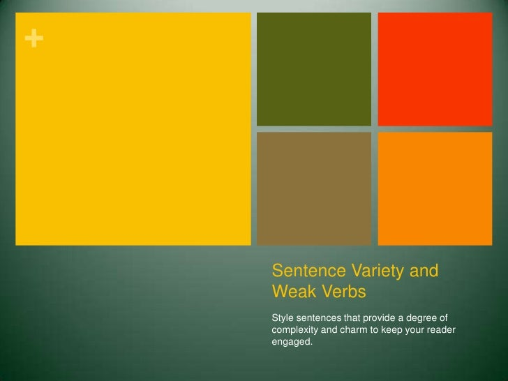 Sentence Variety and Weak Verbs<br />Style sentences that provide a degree of complexity and charm to keep your reader eng...