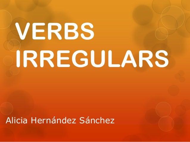 VERBS IRREGULARSAlicia Hernández Sánchez