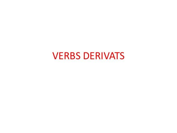 VERBS DERIVATS