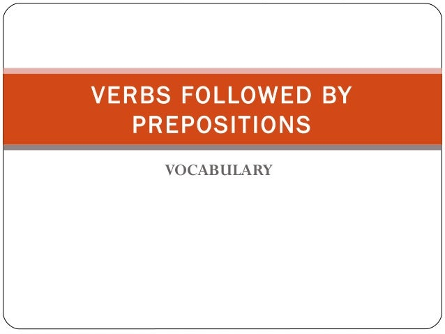 VOCABULARY VERBS FOLLOWED BY PREPOSITIONS