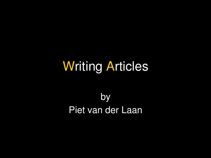Writing Articles         by Piet van der Laan