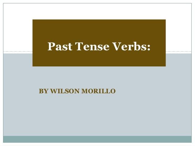 Past Tense Verbs:BY WILSON MORILLO