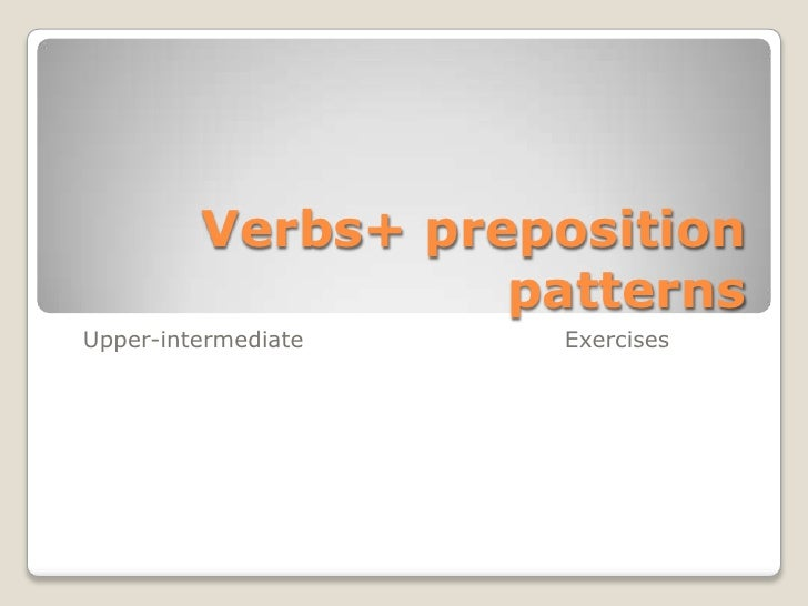 Verbs+ preposition                   patternsUpper-intermediate   Exercises