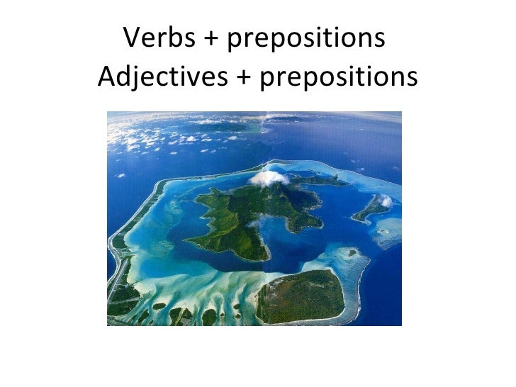 Verbs + prepositions  Adjectives + prepositions