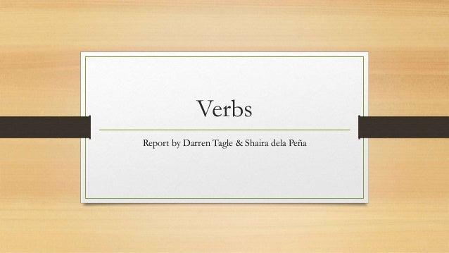 Verbs Report by Darren Tagle & Shaira dela Peña