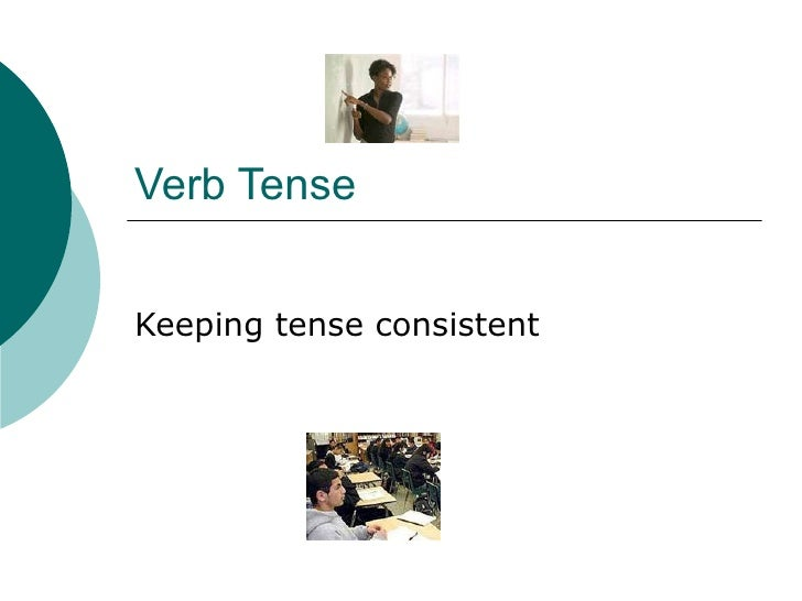 Verb Tense Keeping tense consistent