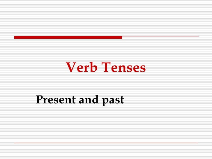 Verb Tenses Present and past
