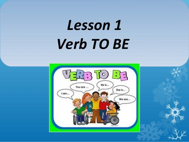 Lesson 1Verb TO BE