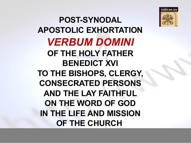 POST-SYNODAL APOSTOLIC EXHORTATION VERBUM DOMINI OF THE HOLY FATHER BENEDICT XVI TO THE BISHOPS, CLERGY, CONSECRATED PERSO...