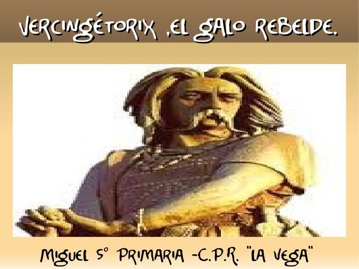 """Vercingétorix ,el galo rebelde.  Miguel 5º Primaria -C.P.R. """"la vega"""""""