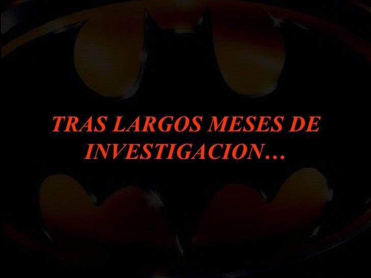 TRAS LARGOS MESES DE INVESTIGACION…
