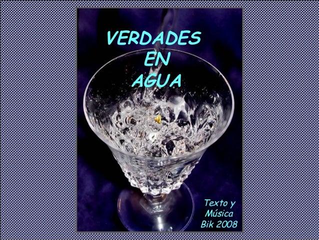 VERDADES   EN  AGUA       Texto y        Música       Bik 2008