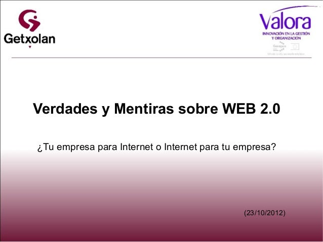 Verdades y Mentiras sobre WEB 2.0¿Tu empresa para Internet o Internet para tu empresa?                                    ...