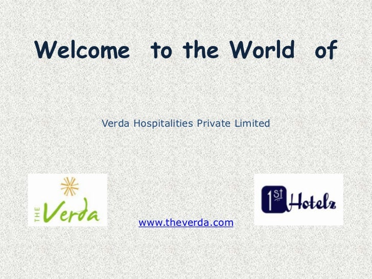 Welcome  to the World  of<br />Verda Hospitalities Private Limited<br />www.theverda.com<br />
