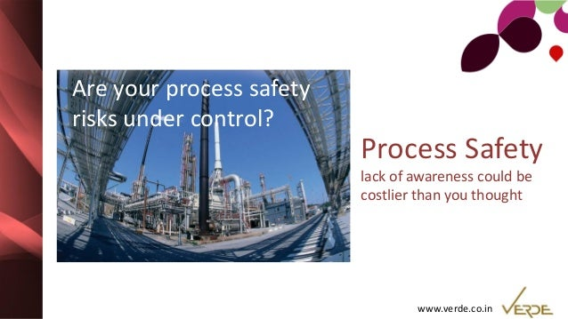 www.verde.co.in Process Safety lack of awareness could be costlier than you thought Are your process safety risks under co...