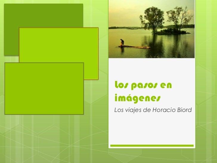 Los pasos en imágenes<br />Los viajes de Horacio Biord<br />
