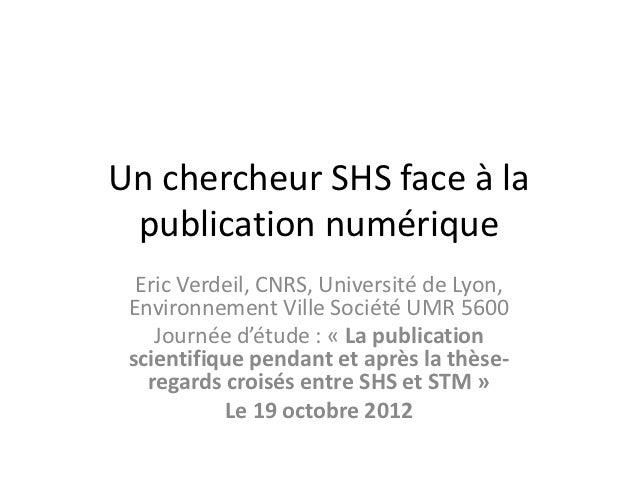 Un chercheur SHS face à la publication numérique  Eric Verdeil, CNRS, Université de Lyon, Environnement Ville Société UMR ...