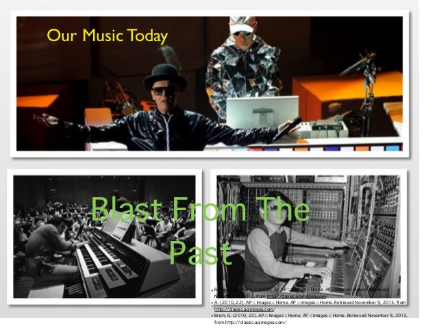 Our Music Today  Blast From The Past • References: Short, J. (2010, 8). AP :: Images :: Home. AP :: Images :: Home. Retrie...