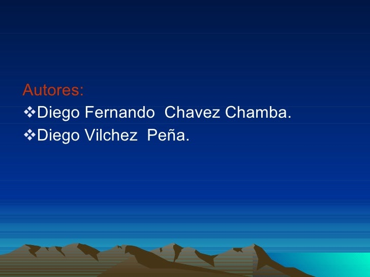 <ul><li>Autores: </li></ul><ul><li>Diego Fernando  Chavez Chamba. </li></ul><ul><li>Diego Vilchez  Peña. </li></ul>