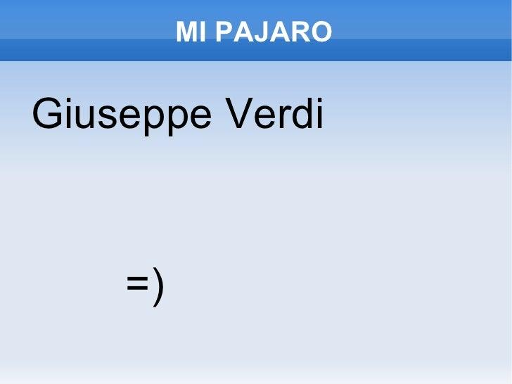 MI PAJARO <ul><li>Giuseppe Verdi