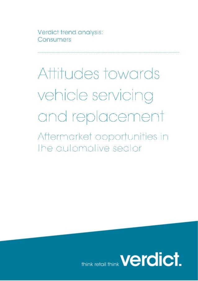 March 2014 Attitudes Towards Vehicle Servicing and Replacement | Charlie Schouten page 2 Motorists have changed their atti...