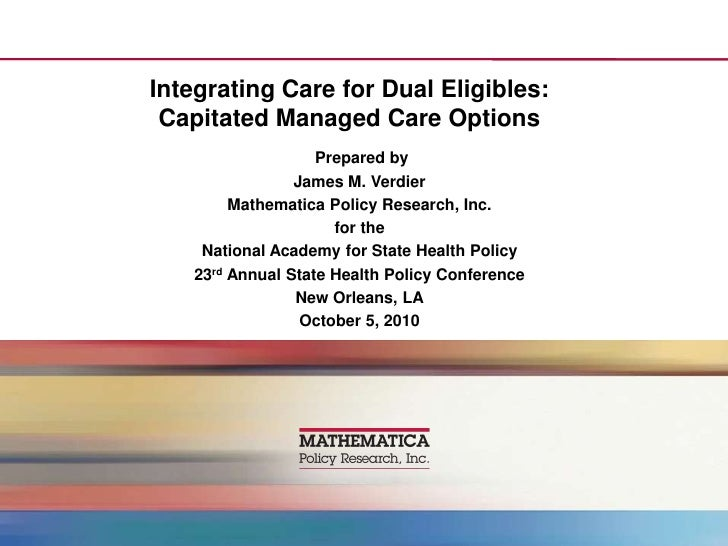Integrating Care for Dual Eligibles: Capitated Managed Care Options<br /> Prepared by<br />James M. Verdier<br />Mathemati...