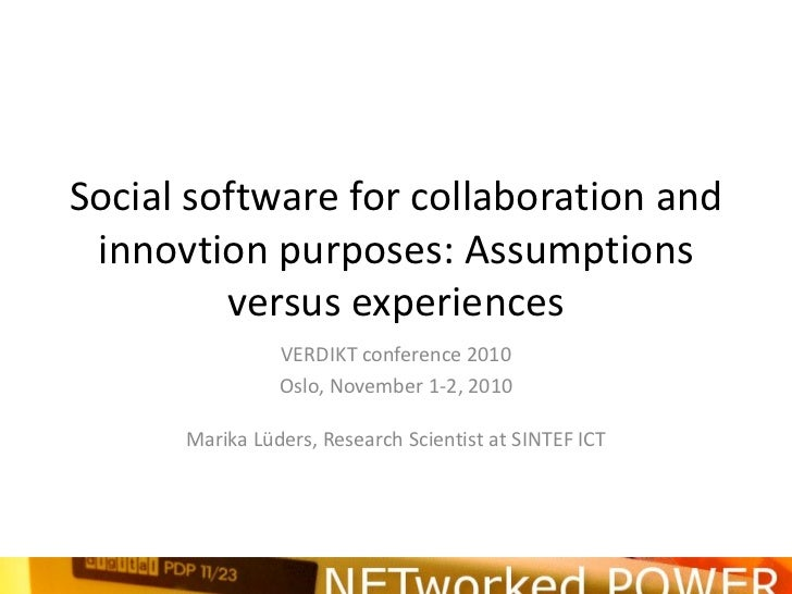 Social software for collaboration and innovtion purposes: Assumptions versus experiences, Marika Lüders, Sintef