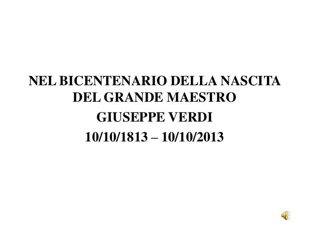 NEL BICENTENARIO DELLA NASCITA DEL GRANDE MAESTRO GIUSEPPE VERDI 10/10/1813 – 10/10/2013