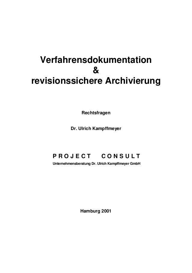 Verfahrensdokumentation & revisionssichere Archivierung Rechtsfragen Dr. Ulrich Kampffmeyer P R O J E C T C O N S U L T Un...
