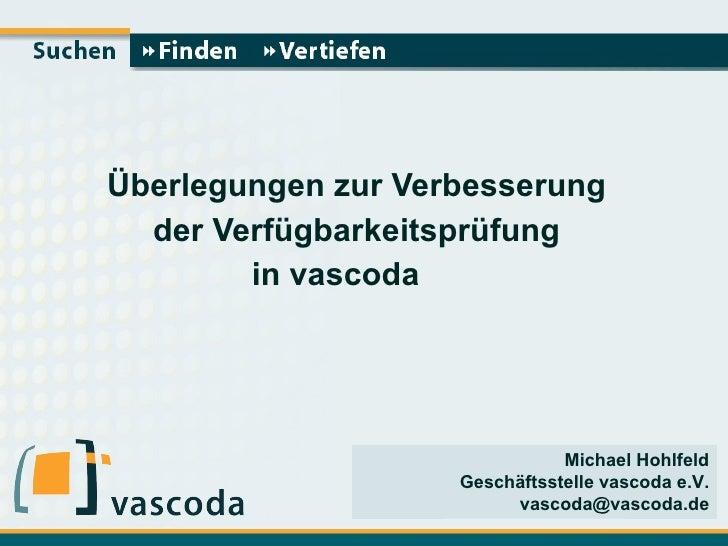 Überlegungen zur Verbesserung  der Verfügbarkeitsprüfung  in vascoda   Michael Hohlfeld Geschäftsstelle vascoda e.V. [emai...