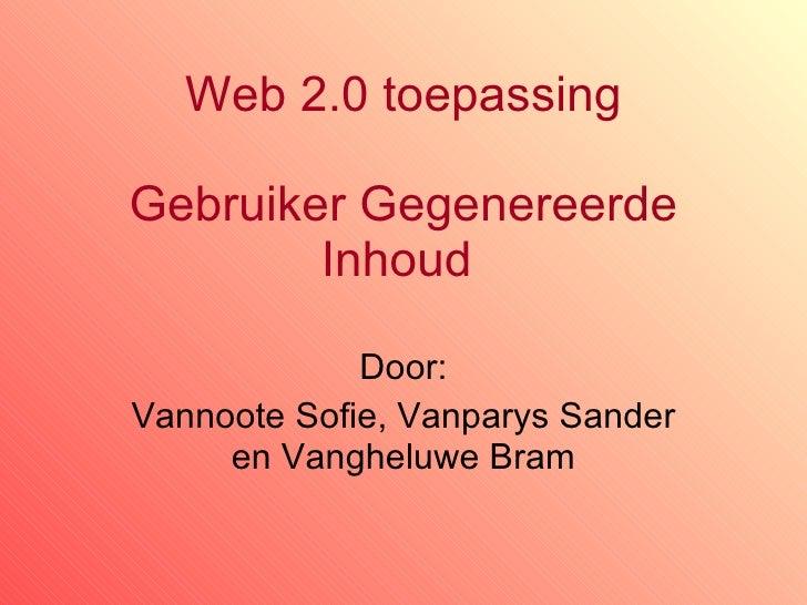 Web 2.0 toepassing Gebruiker Gegenereerde Inhoud  Door: Vannoote Sofie, Vanparys Sander en Vangheluwe Bram