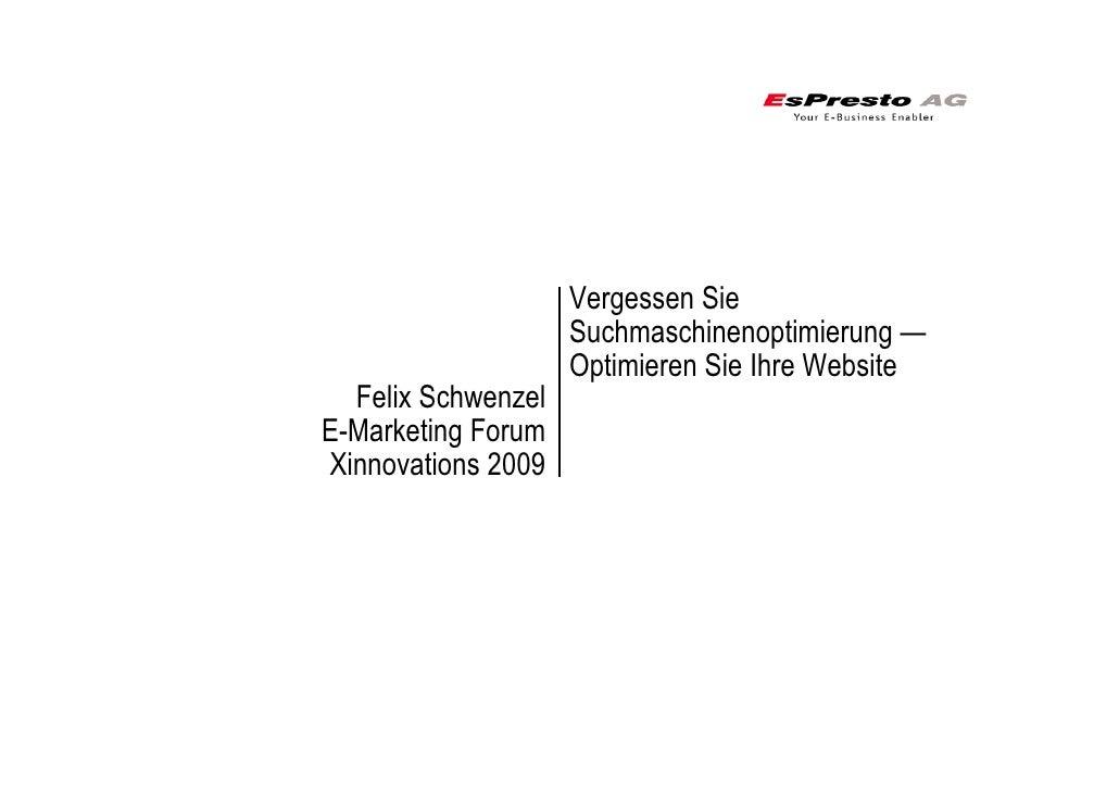 Vergessen Sie                     Suchmaschinenoptimierung —                     Optimieren Sie Ihre Website   Felix Schwe...