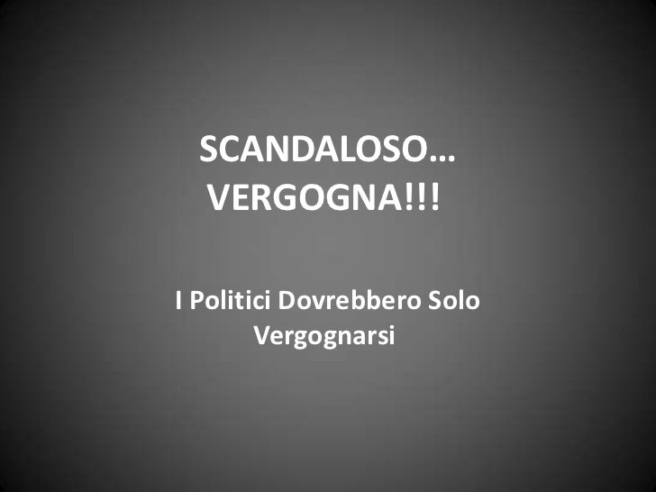 SCANDALOSO…  VERGOGNA!!!I Politici Dovrebbero Solo        Vergognarsi
