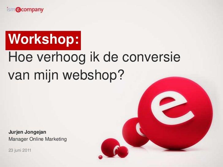 Workshop: Hoe verhoogik de conversie van mijnwebshop?<br />Jurjen Jongejan <br />Manager Online Marketing<br />23 juni 201...