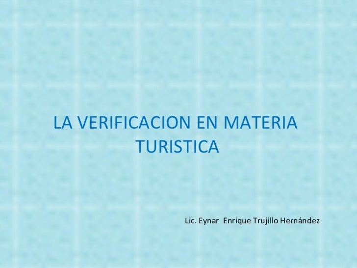 LA VERIFICACION EN MATERIA  TURISTICA Lic. Eynar  Enrique Trujillo Hernández