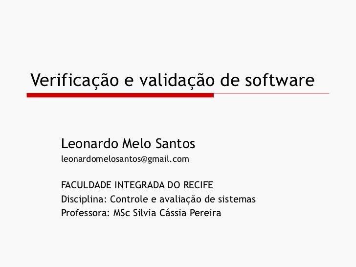 Verificação e validação de software Leonardo Melo Santos [email_address] FACULDADE INTEGRADA DO RECIFE Disciplina: Control...